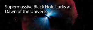 Supermassive Black Hole Lurks at Dawn of the Universe