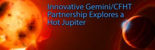 Innovative Gemini/CFHT Partnership Explores a Hot Jupiter